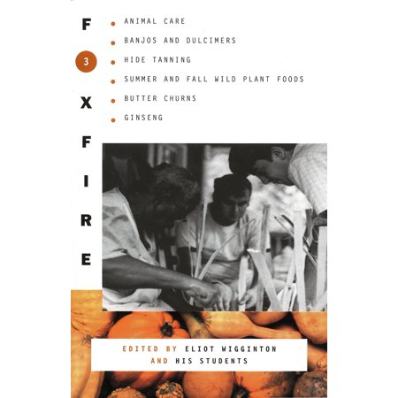 - Foxfire 3 : Animal Care, Banjos and Dulimers, Hide Tanning, Summer and Fall Wild Plant Foods, Butter Churns, Ginseng