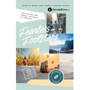 Fearless Footsteps : True Stories That Capture the Spirit of Adventure