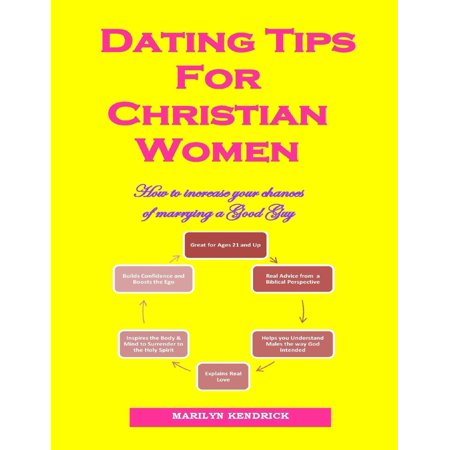 Dating Tips for Christian Women: How to Increase Your Chances of Marrying a Good Guy -