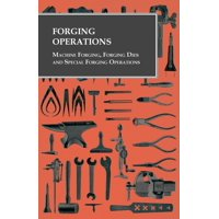 Forging Operations - Machine Forging, Forging Dies and Special Forging Operations (Paperback)