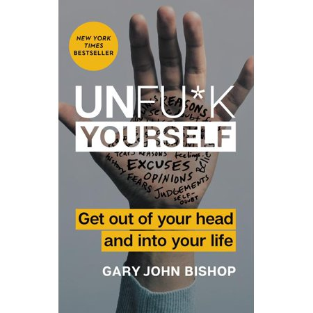 Unfu*k Yourself: Unfu*k Yourself : Get Out of Your Head and Into Your Life (Hardcover)