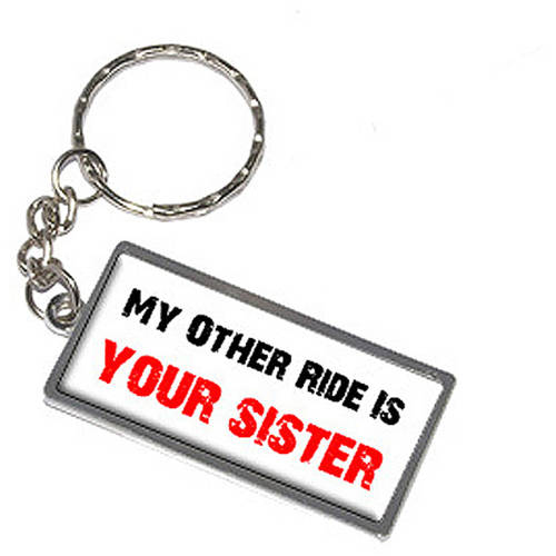 My Other Ride Vehicle Car Is Your Sister Keychain Key Chain Ring