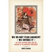 We Do Not Fear Anarchy?we Invoke It: The First International and the Origins of the Anarchist Movement (Paperback)