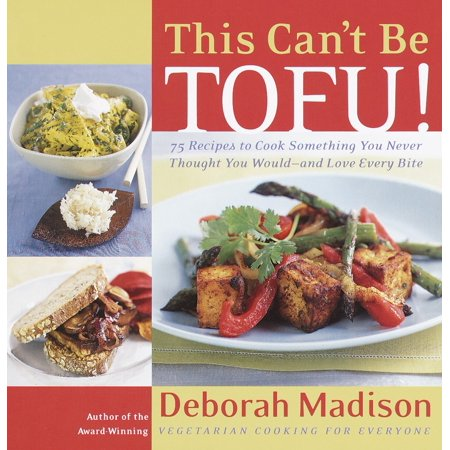 This Can't Be Tofu! : 75 Recipes to Cook Something You Never Thought You Would--and Love Every Bite ()