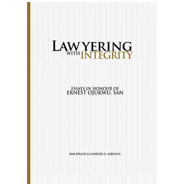 Lawyering With Integrity: Essays In Honour of Ernest Ojukwu, SAN