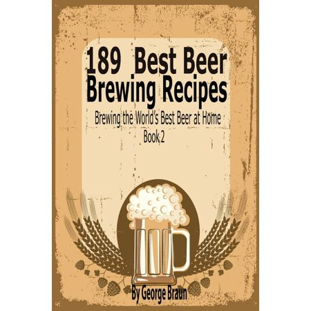189 Best Beer Brewing Recipes : Brewing the World's Best Beer at Home Book 2 Root Beer Recipes