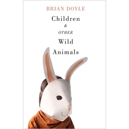 Children and Other Wild Animals : Notes on badgers, otters, sons, hawks, daughters, dogs, bears, air, bobcats, fishers, mascots, Charles Darwin, newts, sturgeon, roasting squirrels, parrots, elk, foxes, tigers and various other zoological matters