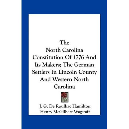 The North Carolina Constitution of 1776 and Its Makers; The German Settlers in Lincoln County and Western North Carolina - image 1 of 1