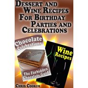 Dessert and Wine Recipes For Birthday Parties and Celebrations - eBook
