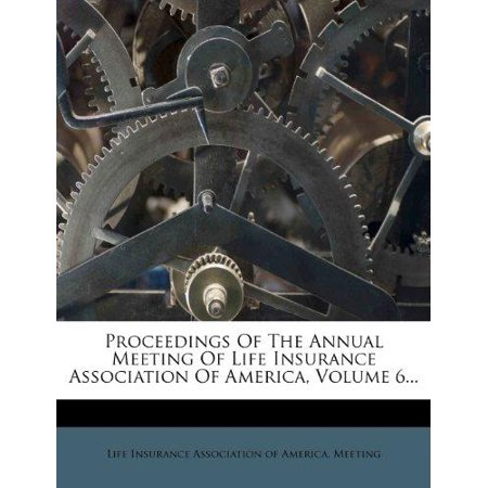 Proceedings Of The Annual Meeting Of Life Insurance Association Of America  Volume 6