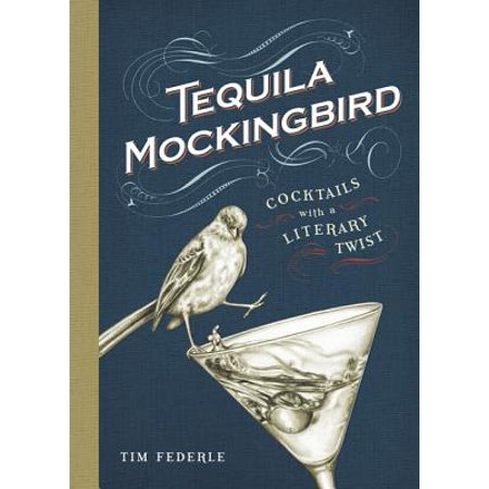 Tequila Mockingbird : Cocktails with a Literary Twist ()