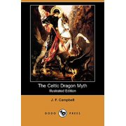 The Celtic Dragon Myth, with the Geste of Fraoch and the Dragon (Illustrated Edition) (Dodo Press)