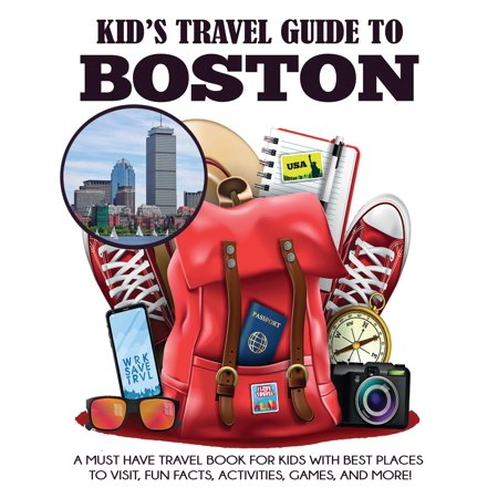 Kid's Travel Guide to Boston : A Must Have Travel Book for Kids with Best Places to Visit, Fun Facts, Activities, Games, and (Taipei Best Places To Visit)