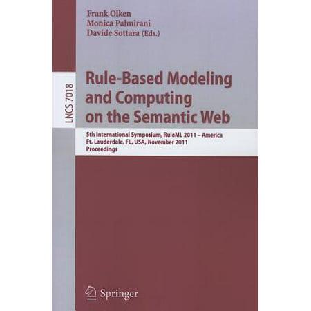 Rule-Based Modeling and Computing on the Semantic Web : 5th International Symposium, Ruleml 2011 - America, Ft. Lauderdale, Fl, Usa, November 3-5, 2011,