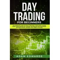 Day Trading for Beginners: The Complete Guide on How to Become a Profitable Trader Using These Proven Day Trading Techniques and Strategies. Includes Stocks, Options, ETFs, Forex & Futures - eBook
