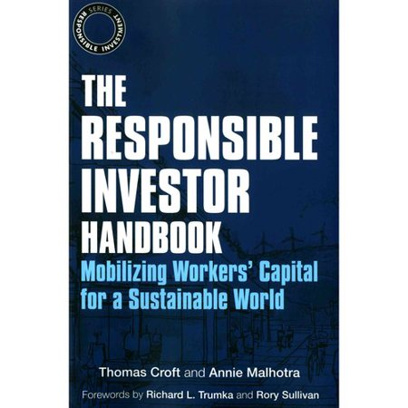 The Responsible Investor Handbook  Mobilizing Workers Capital For A Sustainable World