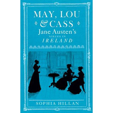 Avenue Mary Janes - May, Lou and Cass: Jane Austen's Nieces in Ireland - eBook