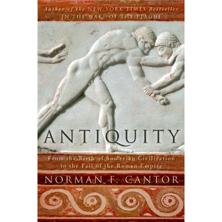 Antiquity : From the Birth of Sumerian Civilization to the Fall of the Roman
