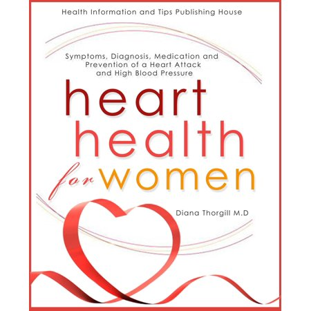 Heart Health for Women: Symptoms, Diagnosis, Medication and Prevention of a Heart Attack and High Blood Pressure -