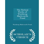 The Poetical Works of Winthrop Mackworth Praed - Scholar's Choice Edition