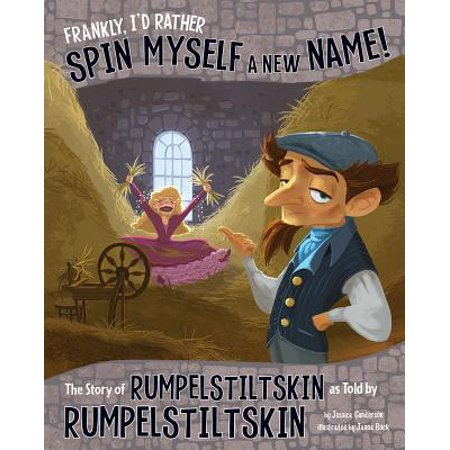 Frankly, I'd Rather Spin Myself a New Name! : The Story of Rumpelstiltskin as Told by