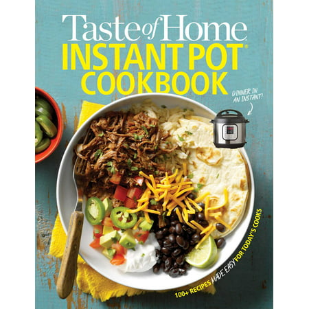 Taste of Home Instant Pot Cookbook : Savor 175 Must-have Recipes Made Easy in the Instant Pot for $<!---->