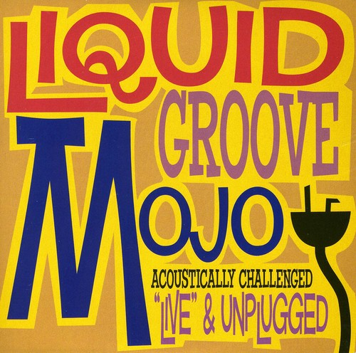 Liquid Groove Mojo - Acoustically Challenged [CD]