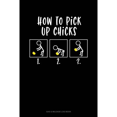 Gas & Mileage Log Book: How To Pick Up Chicks : Gas & Mileage Log Book (Series #779) (Paperback)