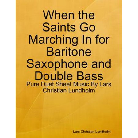 When the Saints Go Marching In for Baritone Saxophone and Double Bass - Pure Duet Sheet Music By Lars Christian Lundholm - eBook