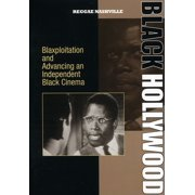 Black Hollywood: Blaxploitation and Advancing An Independent Black Cinema by MVD DISTRIBUTORS