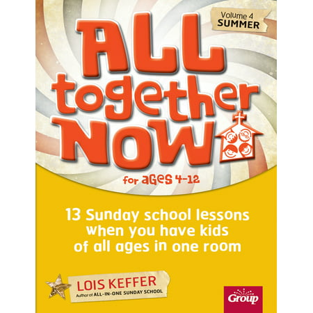 All Together Now for Ages 4-12 (Volume 4 Summer) : 13 Sunday school lessons when you have kids of all ages in one room