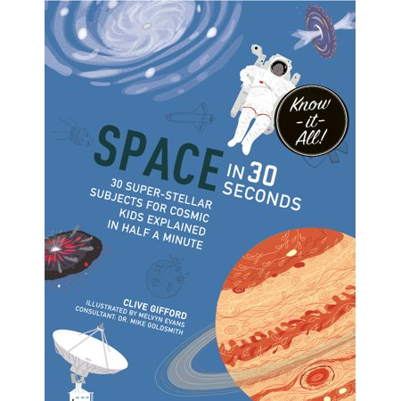 Space in 30 Seconds : 30 Super-Stellar Subjects For Cosmic Kids Explained in Half a