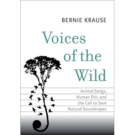 Voices of the Wild : Animal Songs, Human Din, and the Call to Save Natural (The Hunter Call Of The Wild Animals)