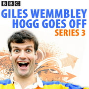 Giles Wemmbley Hogg Goes Off: Complete Series 3 - Audiobook