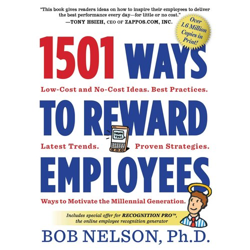 1501 Ways to Reward Employees: Low-cost and No-cost Ideas, Best Practices, Latest Trends, Proven Strategies, Ways to Motivate the Millennial Generation