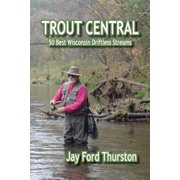 Trout Central : 50 Best Wisconsin Driftless Streams