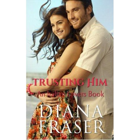 Trusting Him  An Italian Lovers Book
