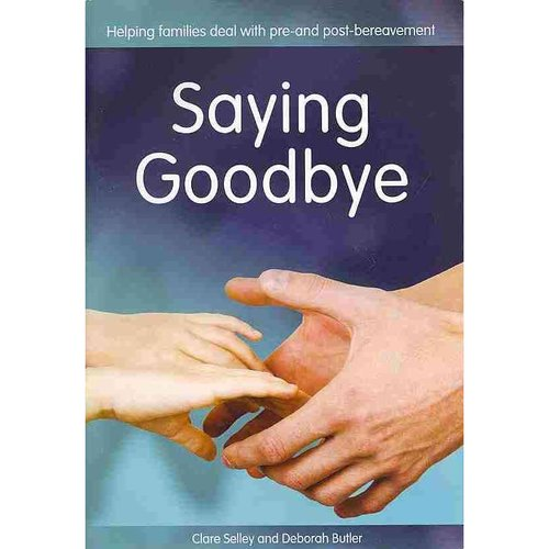 Saying Goodbye: Helping Families Deal With Pre-and Post-bereavement