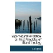 Supernatural Revelation; Or, First Principles of Moral Theology