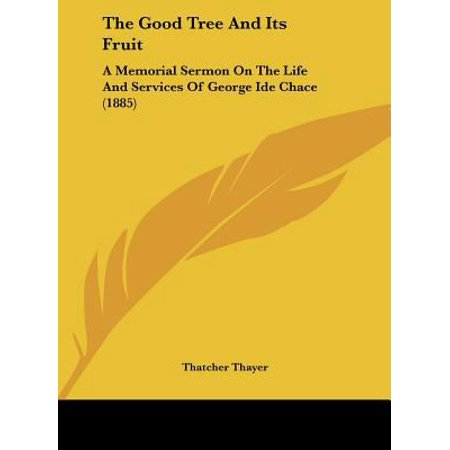 The Good Tree And Its Fruit  A Memorial Sermon On The Life And Services Of George Ide Chace  1885