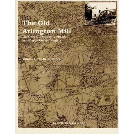 The Old Arlington Mill: The Story of a Missing Landmark in Arlington County, Virginia (Vol. I, the Barcroft Era) - eBook (The Old Mill Pond)