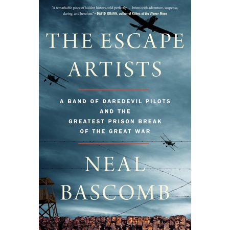 The Escape Artists : A Band of Daredevil Pilots and the Greatest Prison Break of the Great