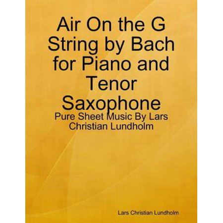 Air On the G String by Bach for Piano and Tenor Saxophone - Pure Sheet Music By Lars Christian Lundholm - eBook