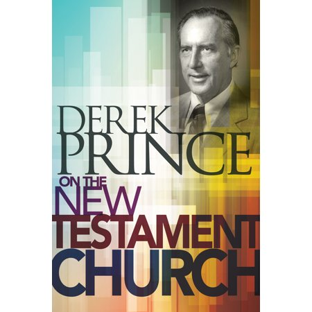 Derek Prince on the New Testament Church (Derek Hough Not On Dancing With The Stars)