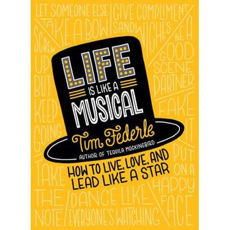 Life Is Like a Musical : How to Live, Love, and Lead Like a - Live Love Life