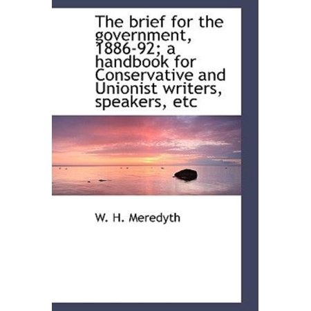 The Brief for the Government, 1886-92; A Handbook for Conservative and Unionist Writers, Speakers, E - image 1 de 1