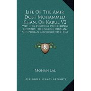 Life of the Amir Dost Mohammed Khan, of Kabul V2 : With His Political Proceedings Towards the English, Russian, and Persian Governments (1846)