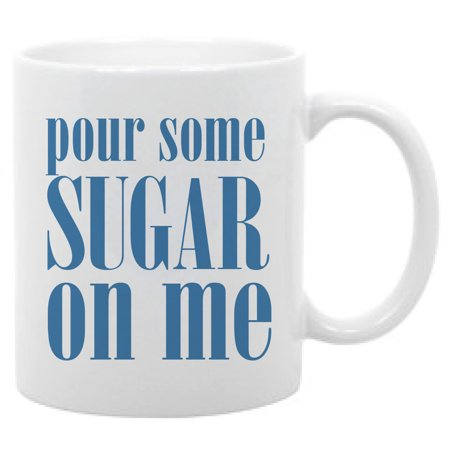 Inspired by Def Leppard song quote- 11 oz. coffee mug Pour some sugar on (Tom Cruise Singing Pour Some Sugar On Me)