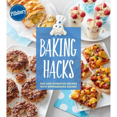 Pillsbury Baking Hacks : Fun and Inventive Recipes with Refrigerated Dough for $<!---->