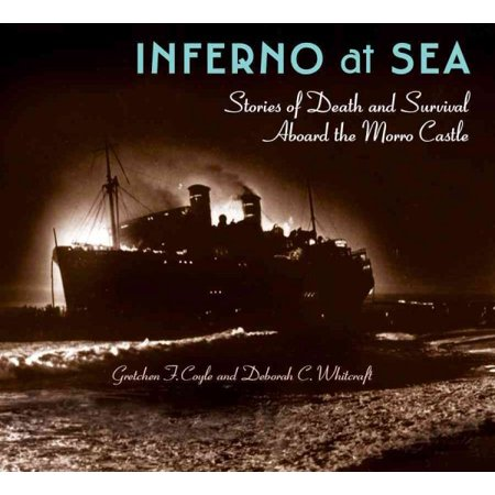 Inferno at Sea : Stories of Death and Survival Aboard the Morro (Morro Castle)